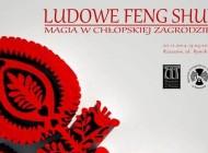 """Wystawa etnograficzna """"Ludowe Feng Shui. Magia w chłopskiej zagrodzie""""."""
